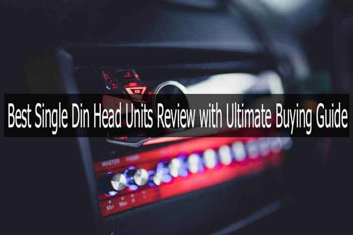 8 Best Single Din Head Units Review with Ultimate Buying Guide