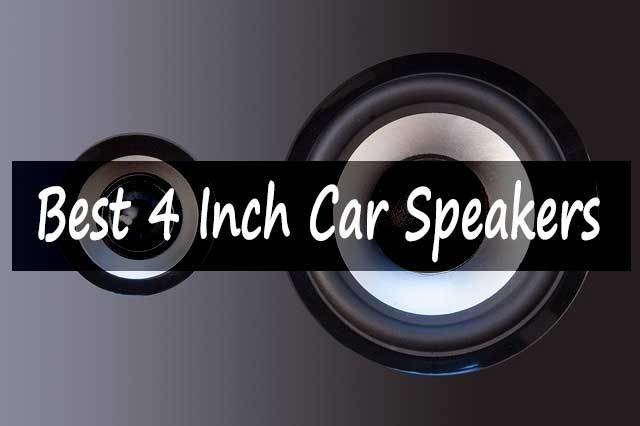 Top 5 Best 4 Inch Car Speakers 2019 Reviews With Buying