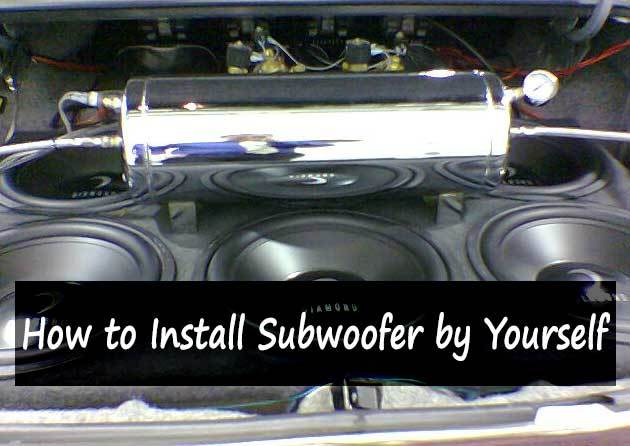How to Install Subwoofer by Yourself