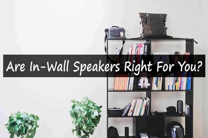 Are In-Wall Speakers Right For You?