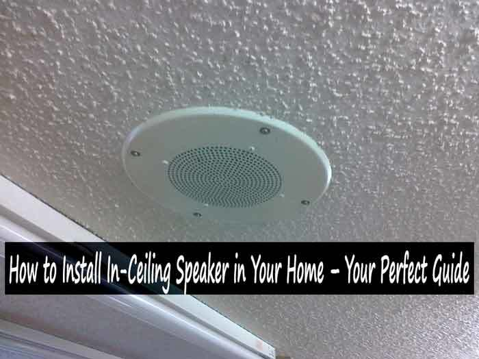 how to install in ceiling speaker in your home your perfect guide. Black Bedroom Furniture Sets. Home Design Ideas