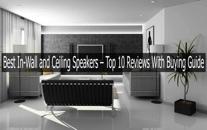 Best In-Wall and Ceiling Speakers 2020 – Top 10 Reviews With ...