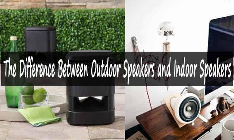 Outdoor Speakers Vs Indoor Speakers