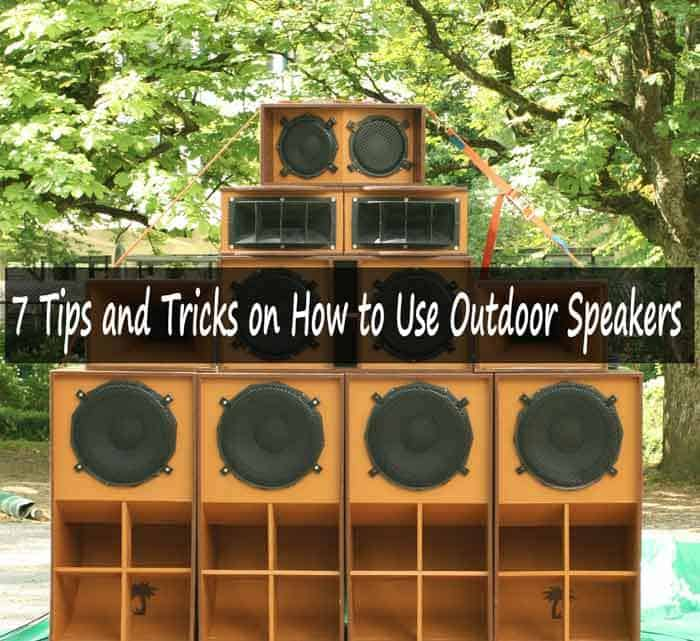 7 Tips and Tricks on How to Use Outdoor Speakers