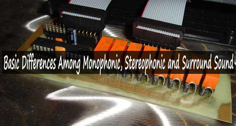 Basic Differences Among Monophonic, Stereophonic and Surround Sound