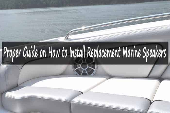 Proper Guide on How to Install Replacement Marine Speakers