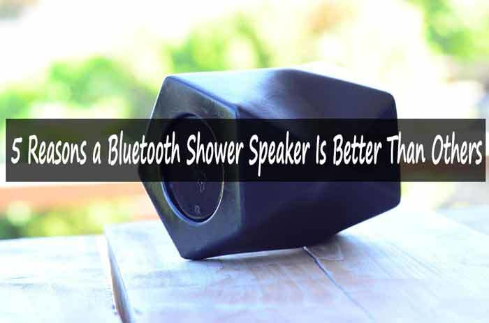5 Reasons a Bluetooth Shower Speaker Is Better Than Others