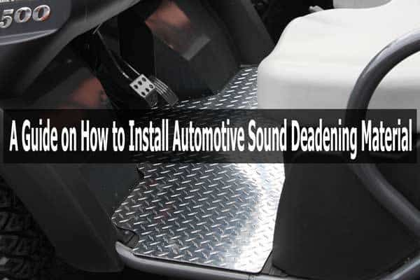 A Guide On How To Install Automotive Sound Deadening