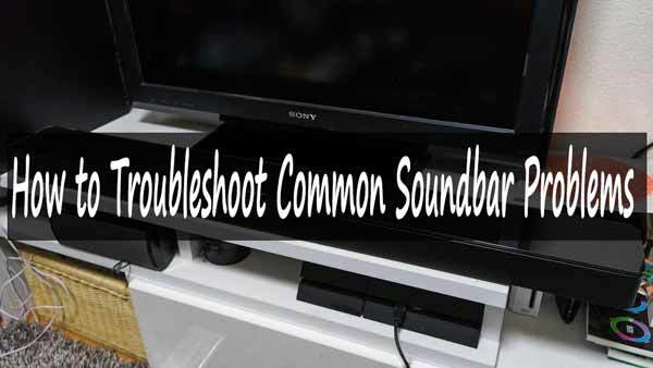 Troubleshoot Common Soundbar Problems