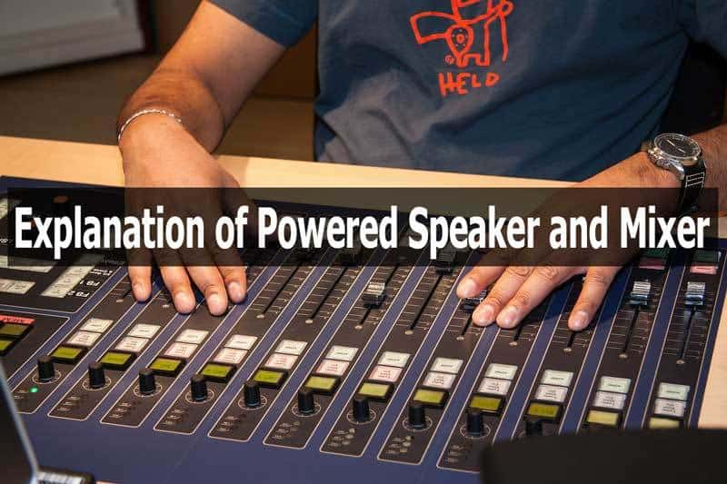 Explanation of Powered Speaker and Mixer